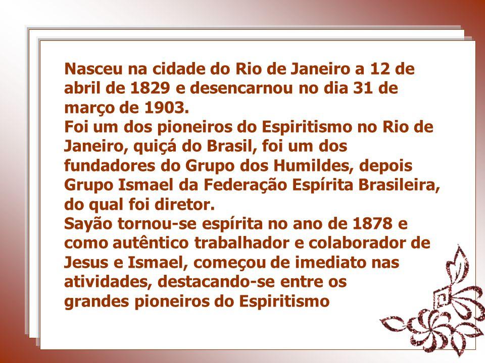 Nasceu na cidade do Rio de Janeiro a 12 de abril de 1829 e desencarnou no dia 31 de março de 1903.