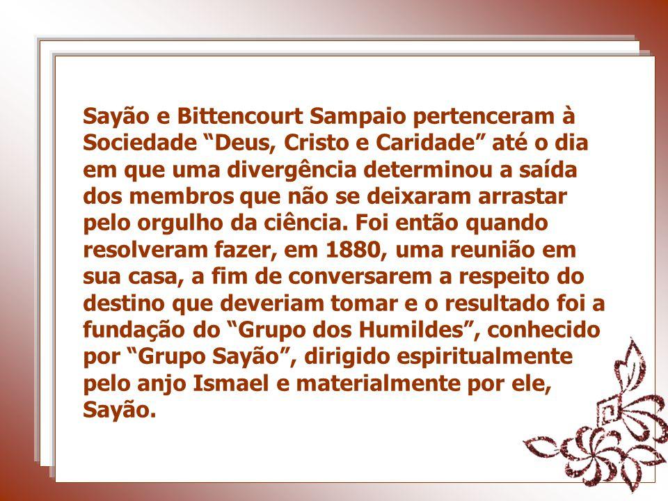 Sayão e Bittencourt Sampaio pertenceram à Sociedade Deus, Cristo e Caridade até o dia em que uma divergência determinou a saída dos membros que não se deixaram arrastar pelo orgulho da ciência.