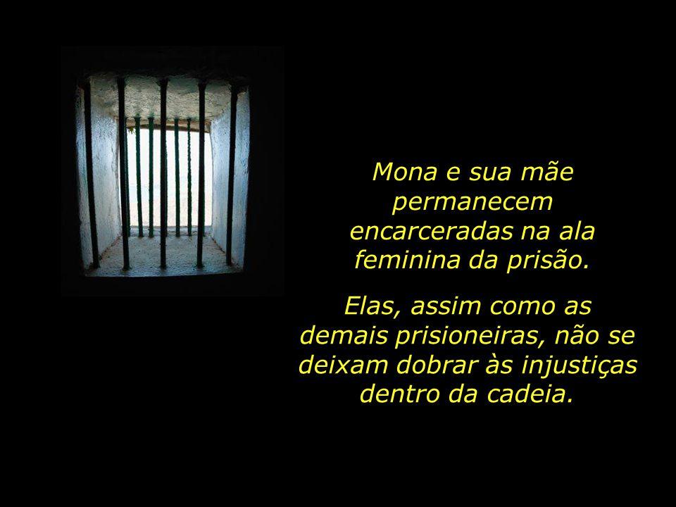 Mona e sua mãe permanecem encarceradas na ala feminina da prisão.