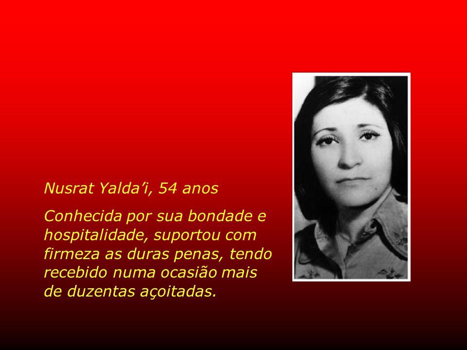 Nusrat Yalda'i, 54 anos Conhecida por sua bondade e hospitalidade, suportou com firmeza as duras penas, tendo recebido numa ocasião mais.