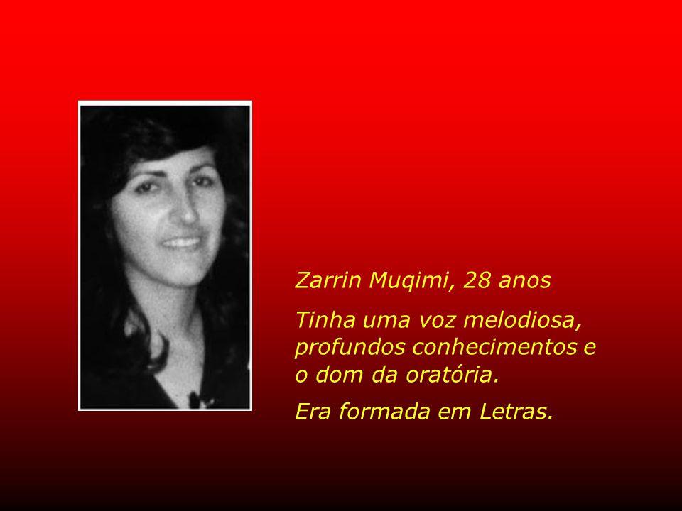 Zarrin Muqimi, 28 anos Tinha uma voz melodiosa, profundos conhecimentos e o dom da oratória.