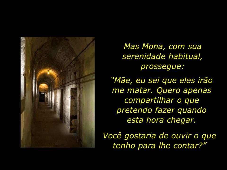 Mas Mona, com sua serenidade habitual, prossegue: