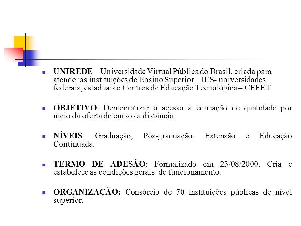 UNIREDE – Universidade Virtual Pública do Brasil, criada para atender as instituições de Ensino Superior – IES- universidades federais, estaduais e Centros de Educação Tecnológica – CEFET.