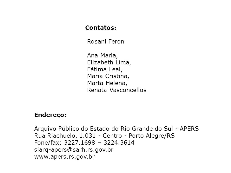 Contatos: Rosani Feron. Ana Maria, Elizabeth Lima, Fátima Leal, Maria Cristina, Marta Helena, Renata Vasconcellos.