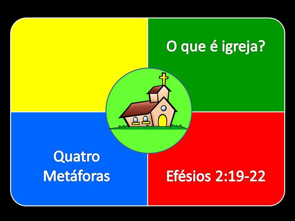 O que é igreja Quatro Metáforas Efésios 2:19-22