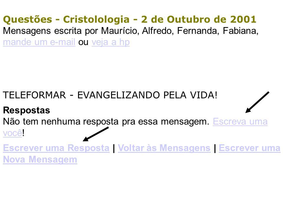 Questões - Cristolologia - 2 de Outubro de 2001 Mensagens escrita por Maurício, Alfredo, Fernanda, Fabiana, mande um e-mail ou veja a hp