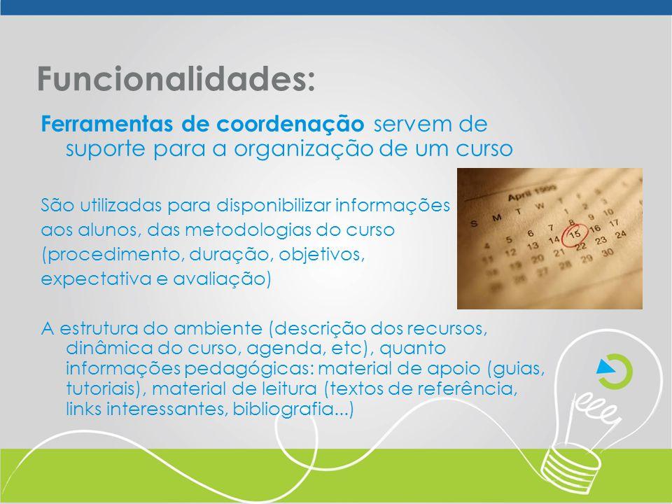Funcionalidades: Ferramentas de coordenação servem de suporte para a organização de um curso. São utilizadas para disponibilizar informações.