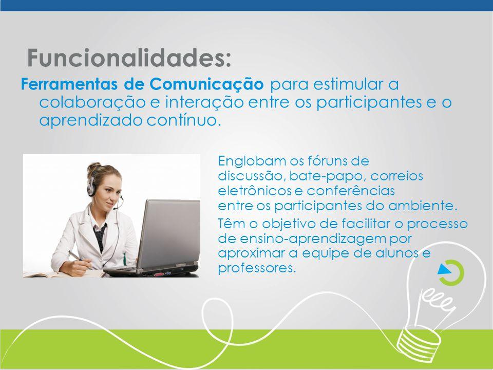 Funcionalidades: Ferramentas de Comunicação para estimular a colaboração e interação entre os participantes e o aprendizado contínuo.
