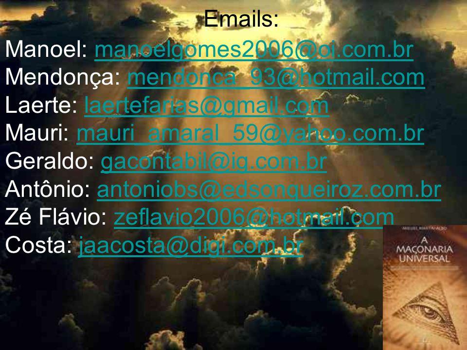 Emails: Manoel: manoelgomes2006@oi.com.br. Mendonça: mendonca_93@hotmail.com. Laerte: laertefarias@gmail.com.