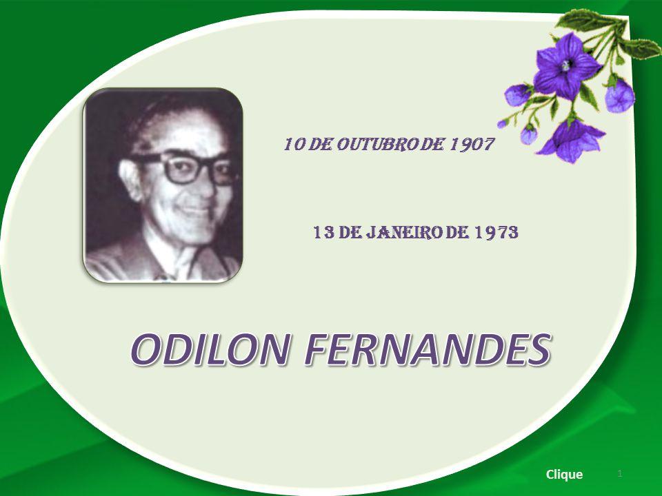 10 de outubro de 1907 13 de janeiro de 1973 ODILON FERNANDES Clique