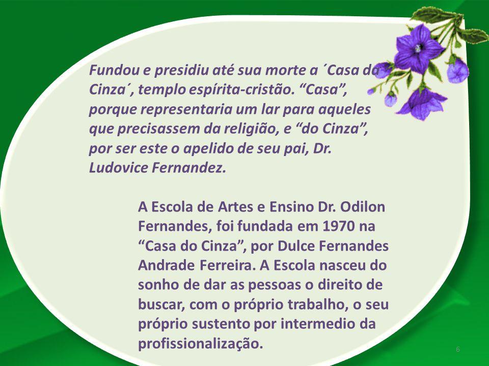 Fundou e presidiu até sua morte a ´Casa da Cinza´, templo espírita-cristão. Casa , porque representaria um lar para aqueles que precisassem da religião, e do Cinza , por ser este o apelido de seu pai, Dr. Ludovice Fernandez.