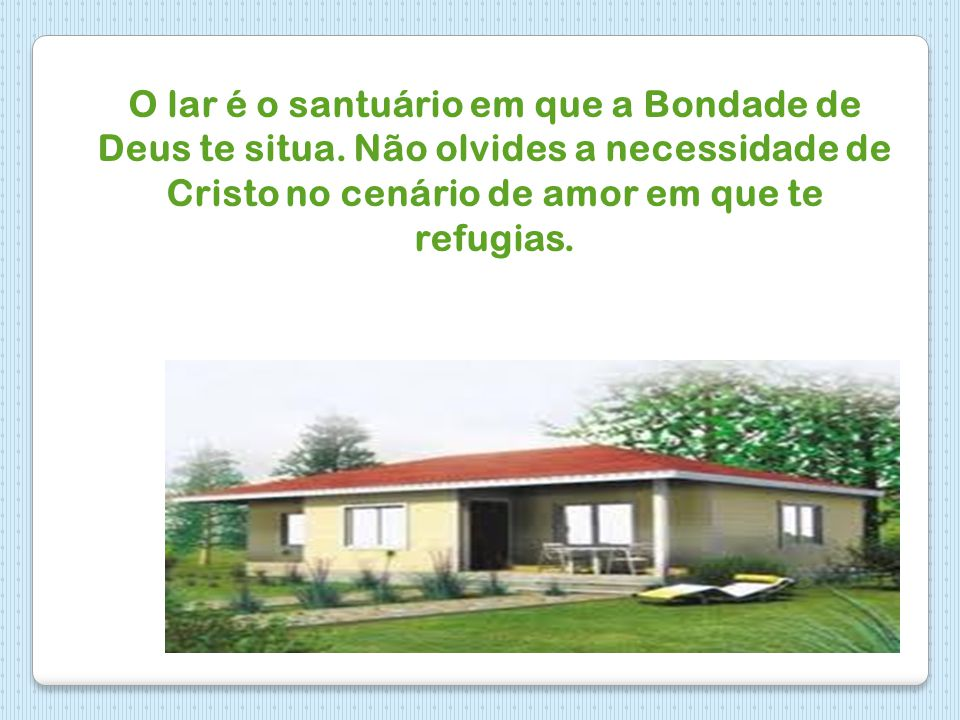 O lar é o santuário em que a Bondade de Deus te situa