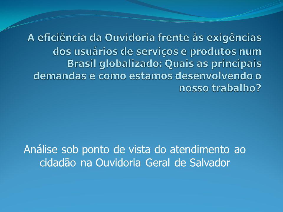 A eficiência da Ouvidoria frente às exigências dos usuários de serviços e produtos num Brasil globalizado: Quais as principais demandas e como estamos desenvolvendo o nosso trabalho