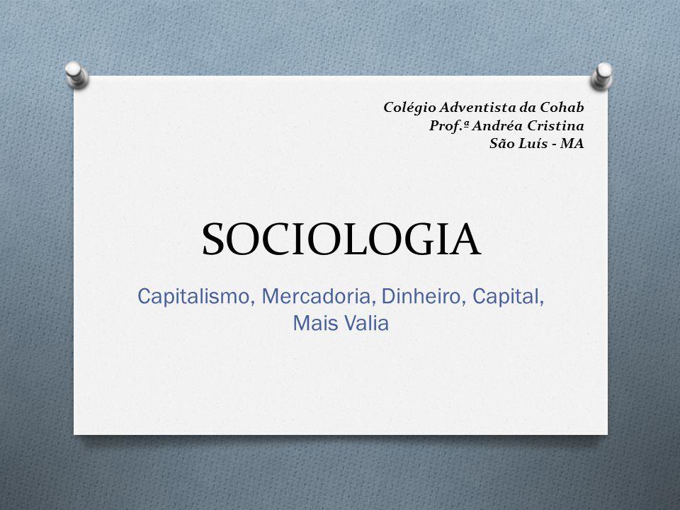 Capitalismo, Mercadoria, Dinheiro, Capital, Mais Valia