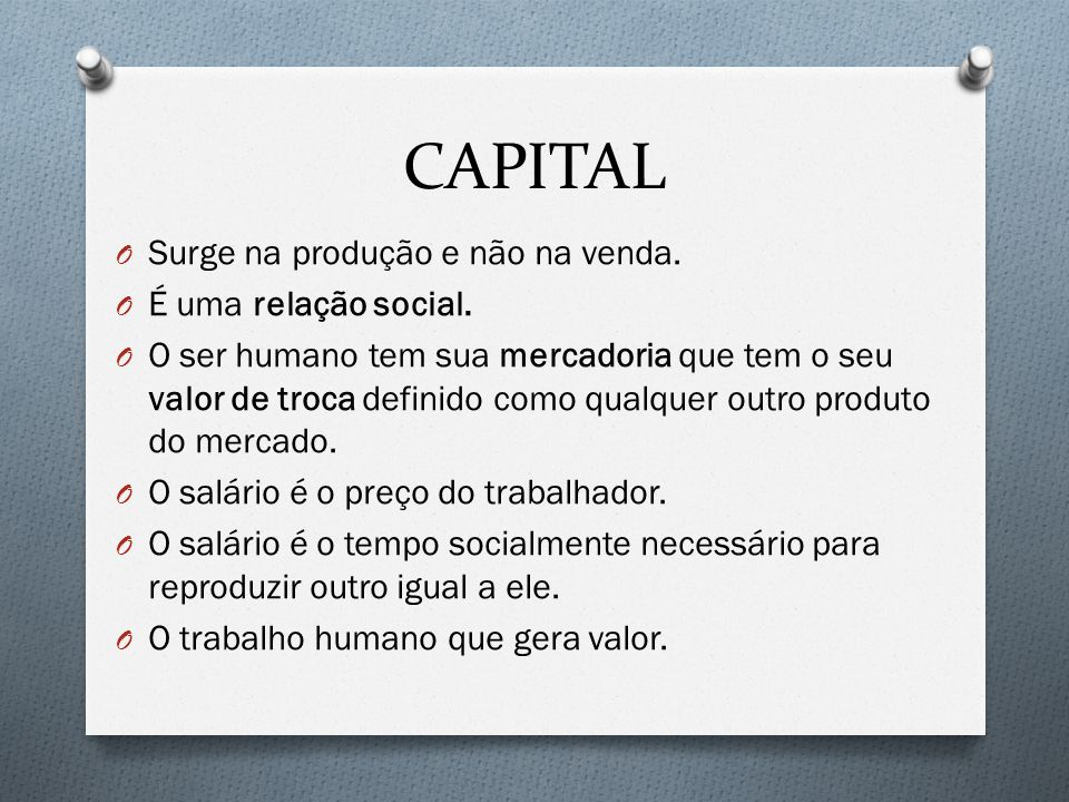 CAPITAL Surge na produção e não na venda. É uma relação social.