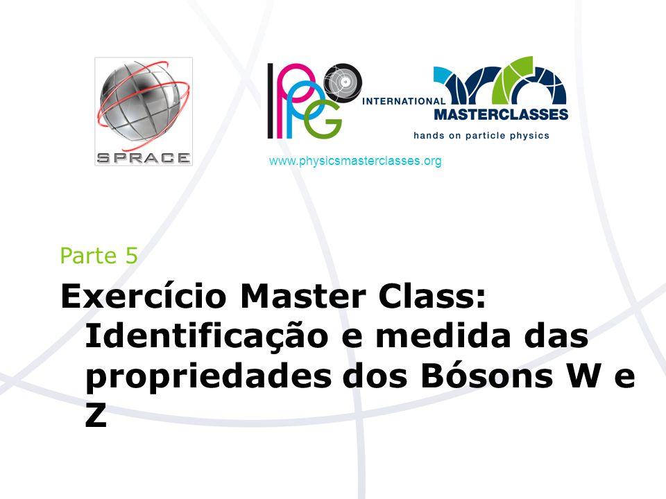Parte 5 Exercício Master Class: Identificação e medida das propriedades dos Bósons W e Z