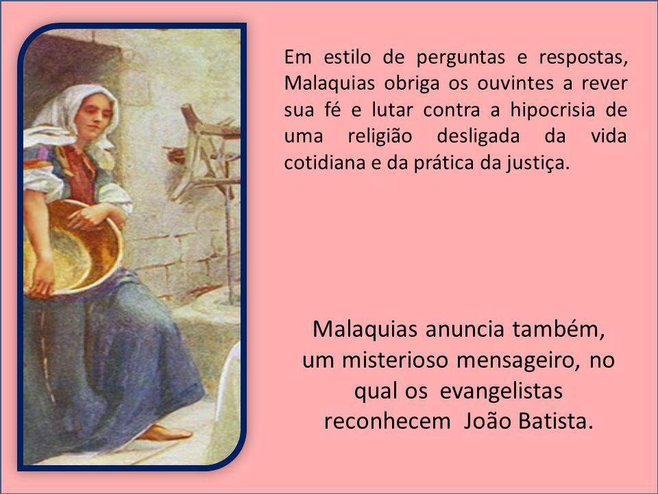 Em estilo de perguntas e respostas, Malaquias obriga os ouvintes a rever sua fé e lutar contra a hipocrisia de uma religião desligada da vida cotidiana e da prática da justiça.