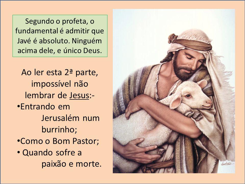 Ao ler esta 2ª parte, impossível não lembrar de Jesus:-