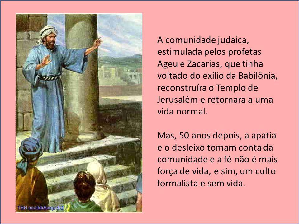 A comunidade judaica, estimulada pelos profetas Ageu e Zacarias, que tinha voltado do exílio da Babilônia, reconstruíra o Templo de Jerusalém e retornara a uma vida normal.