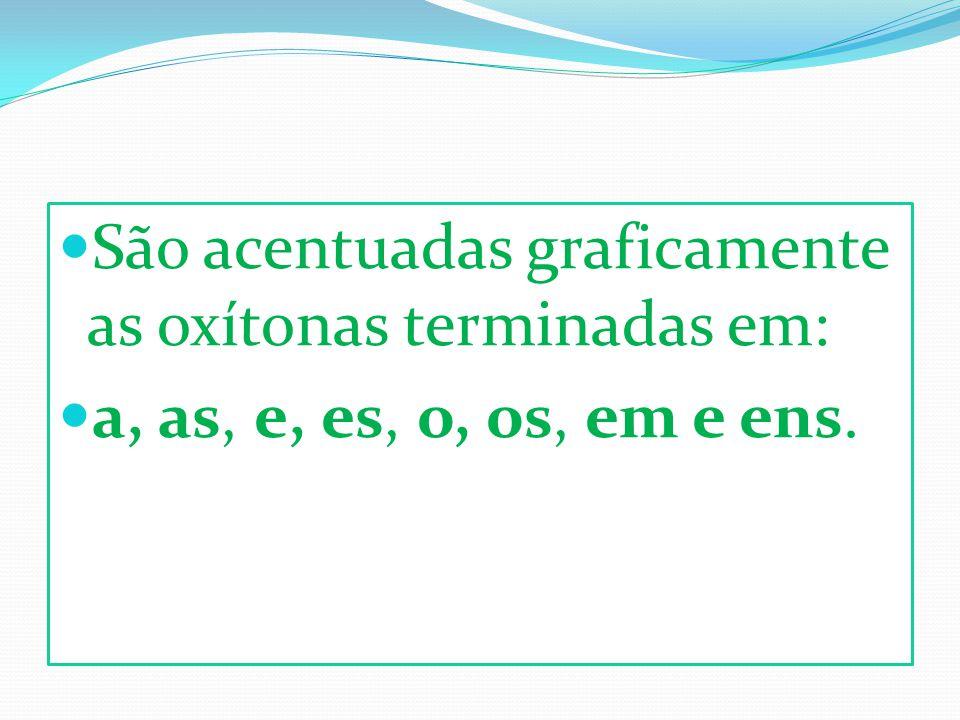 São acentuadas graficamente as oxítonas terminadas em: