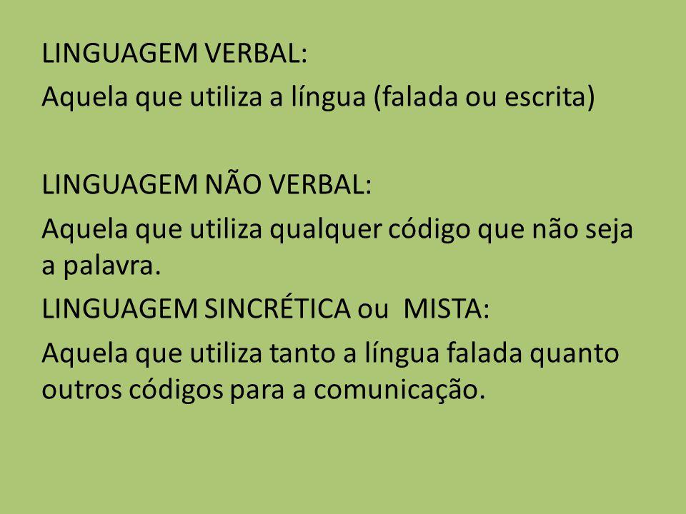 LINGUAGEM VERBAL: Aquela que utiliza a língua (falada ou escrita) LINGUAGEM NÃO VERBAL: Aquela que utiliza qualquer código que não seja a palavra.
