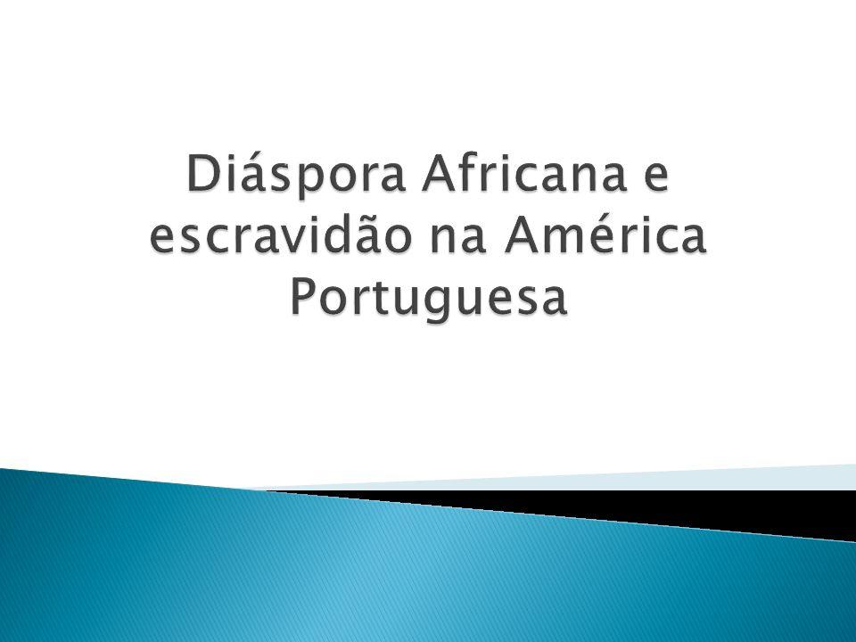 Diáspora Africana e escravidão na América Portuguesa