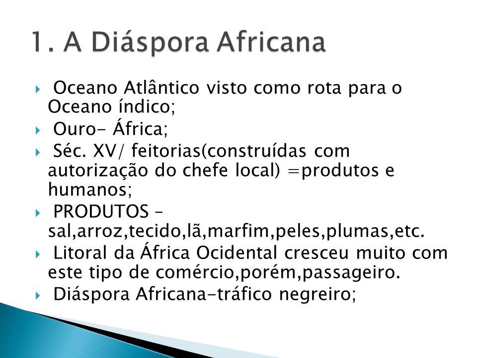 1. A Diáspora Africana Oceano Atlântico visto como rota para o Oceano índico; Ouro- África;