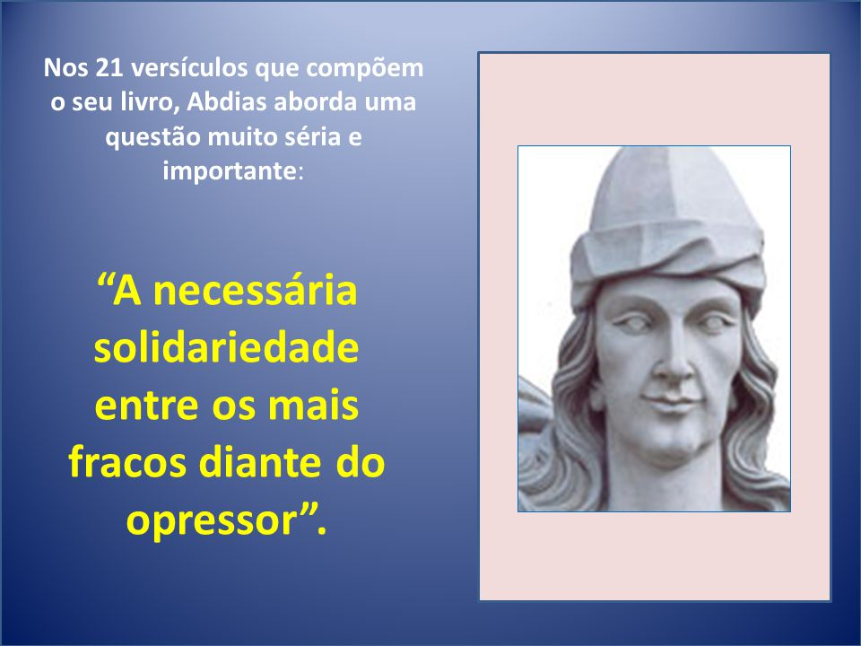 A necessária solidariedade fracos diante do opressor .