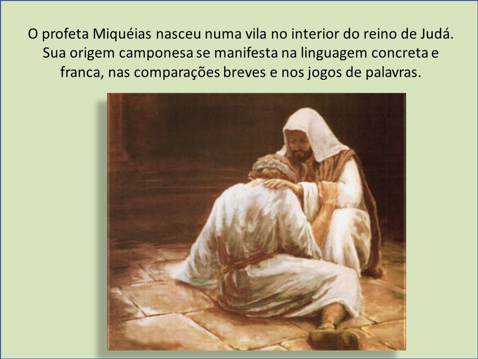 O profeta Miquéias nasceu numa vila no interior do reino de Judá