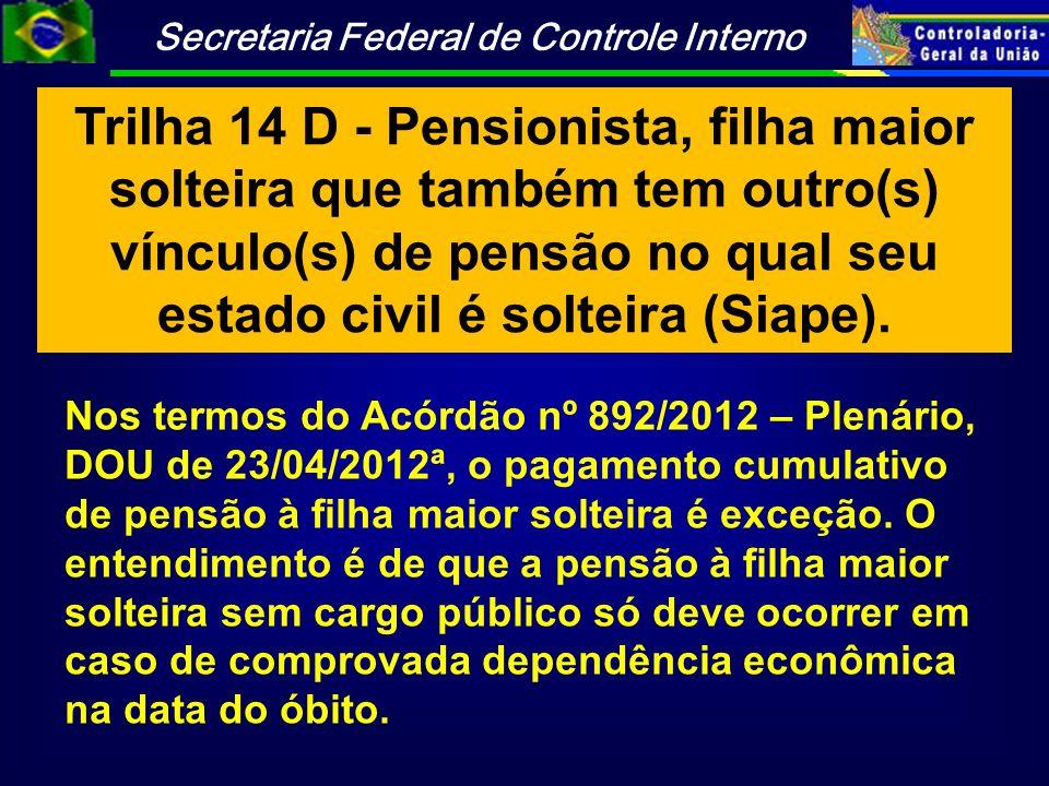Trilha 14 D - Pensionista, filha maior solteira que também tem outro(s) vínculo(s) de pensão no qual seu estado civil é solteira (Siape).