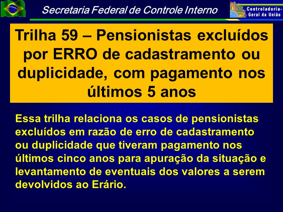 Trilha 59 – Pensionistas excluídos por ERRO de cadastramento ou duplicidade, com pagamento nos últimos 5 anos