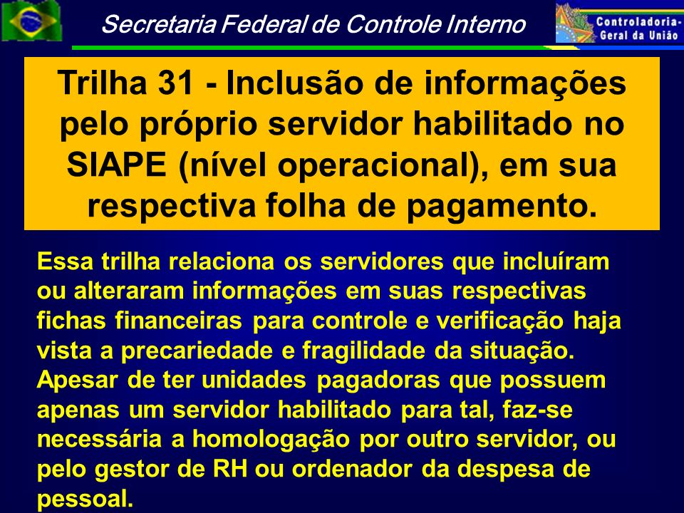 Trilha 31 - Inclusão de informações pelo próprio servidor habilitado no SIAPE (nível operacional), em sua respectiva folha de pagamento.