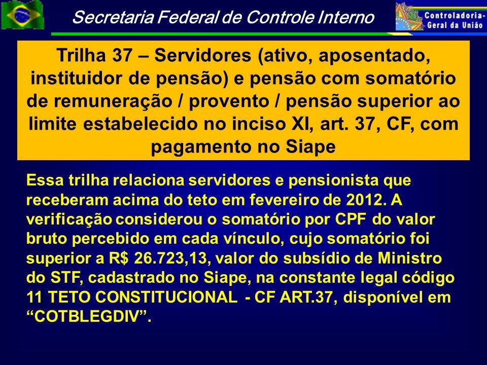 Trilha 37 – Servidores (ativo, aposentado, instituidor de pensão) e pensão com somatório de remuneração / provento / pensão superior ao limite estabelecido no inciso XI, art. 37, CF, com pagamento no Siape