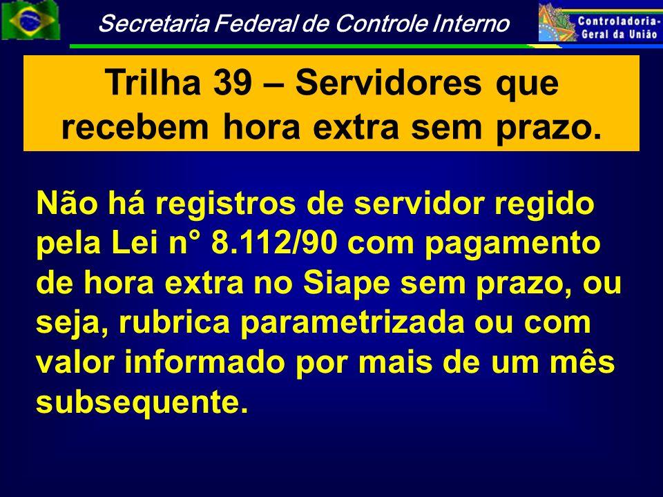 Trilha 39 – Servidores que recebem hora extra sem prazo.