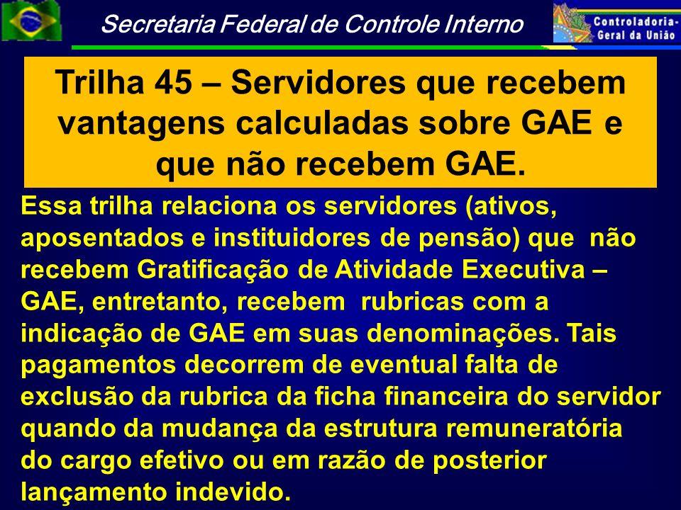 Trilha 45 – Servidores que recebem vantagens calculadas sobre GAE e que não recebem GAE.