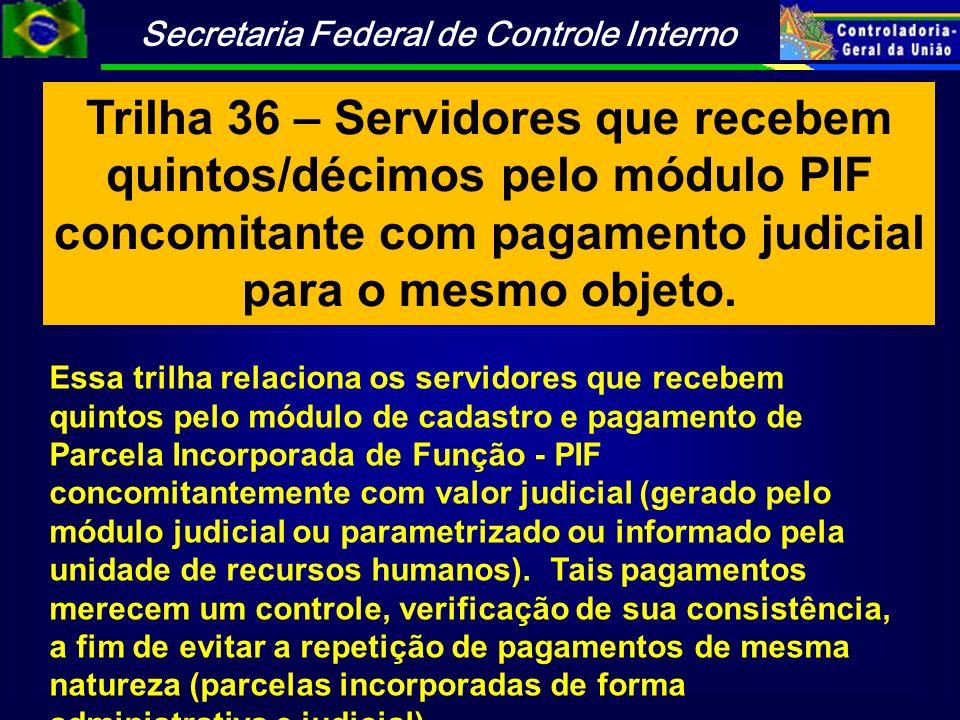 Trilha 36 – Servidores que recebem quintos/décimos pelo módulo PIF concomitante com pagamento judicial para o mesmo objeto.