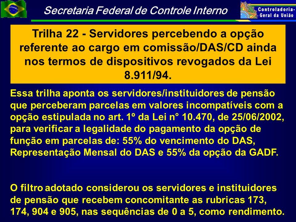 Trilha 22 - Servidores percebendo a opção referente ao cargo em comissão/DAS/CD ainda nos termos de dispositivos revogados da Lei 8.911/94.