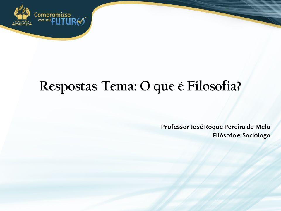 Respostas Tema: O que é Filosofia