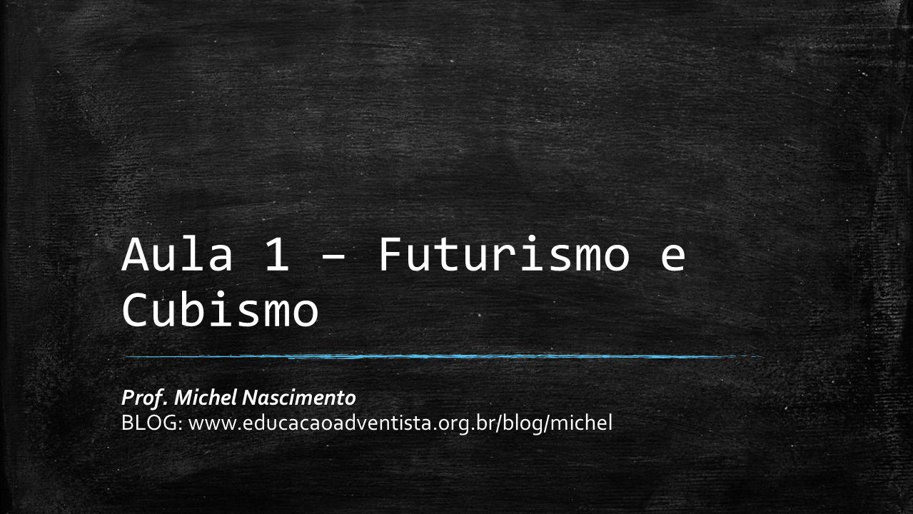 Aula 1 – Futurismo e Cubismo