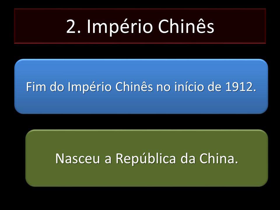 2. Império Chinês Nasceu a República da China.