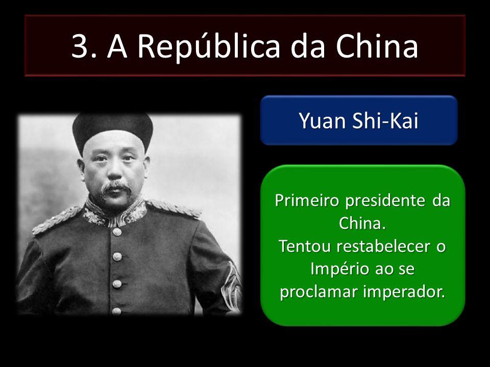 3. A República da China Yuan Shi-Kai Primeiro presidente da China.