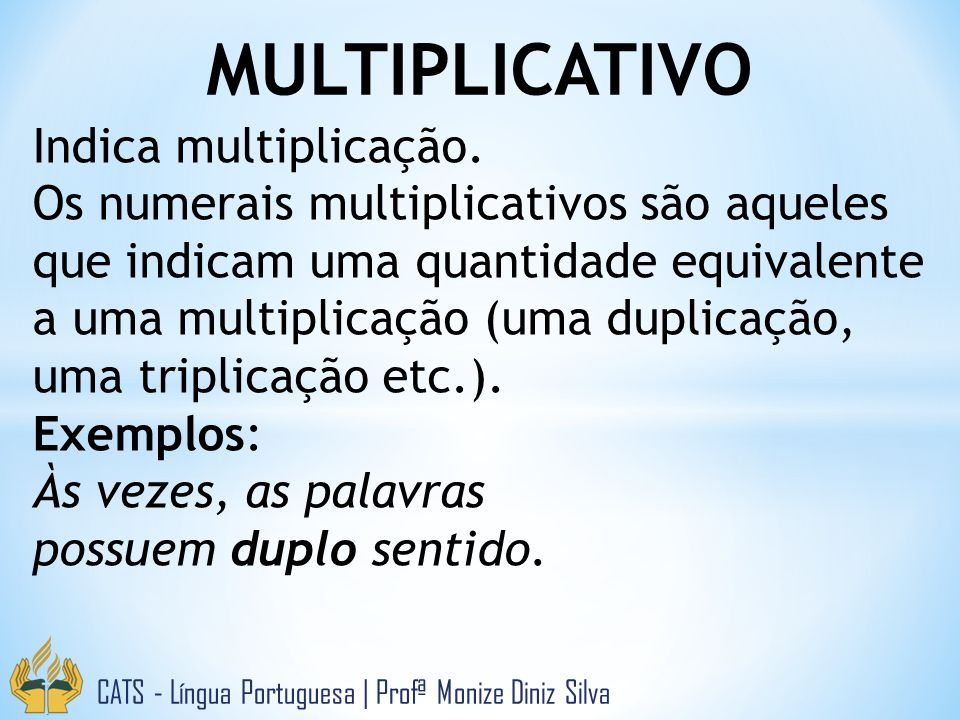 MULTIPLICATIVO Indica multiplicação.