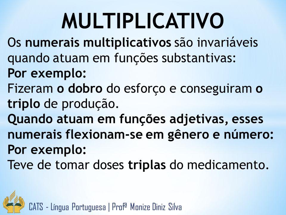MULTIPLICATIVO Os numerais multiplicativos são invariáveis quando atuam em funções substantivas: Por exemplo: