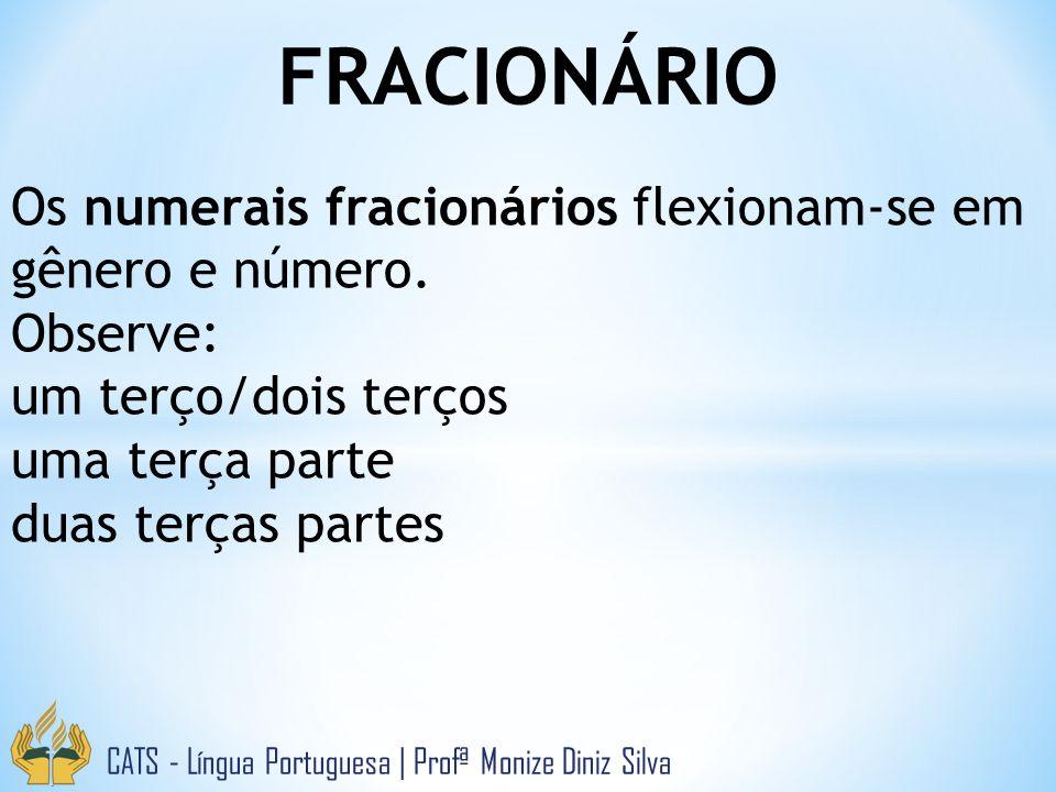 FRACIONÁRIO Os numerais fracionários flexionam-se em gênero e número.