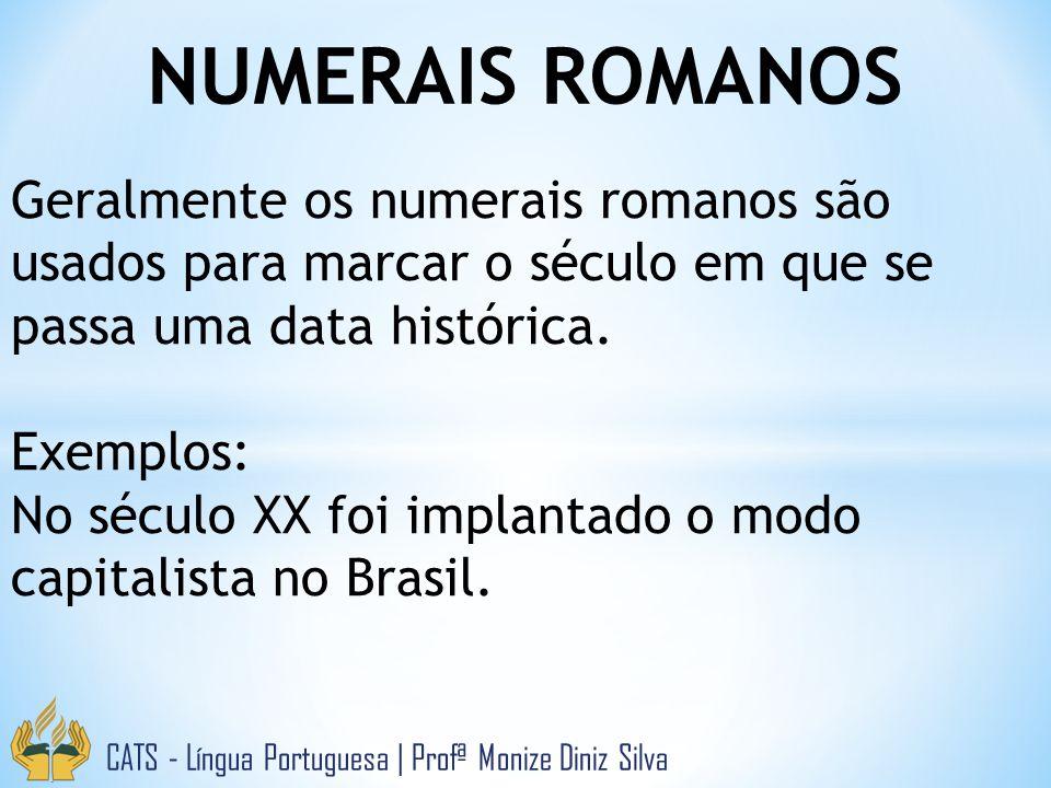 NUMERAIS ROMANOS Geralmente os numerais romanos são usados para marcar o século em que se passa uma data histórica.