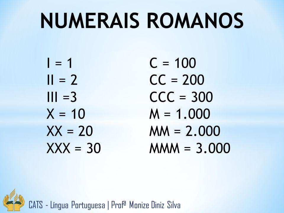 NUMERAIS ROMANOS I = 1 II = 2 III =3 X = 10 XX = 20 XXX = 30