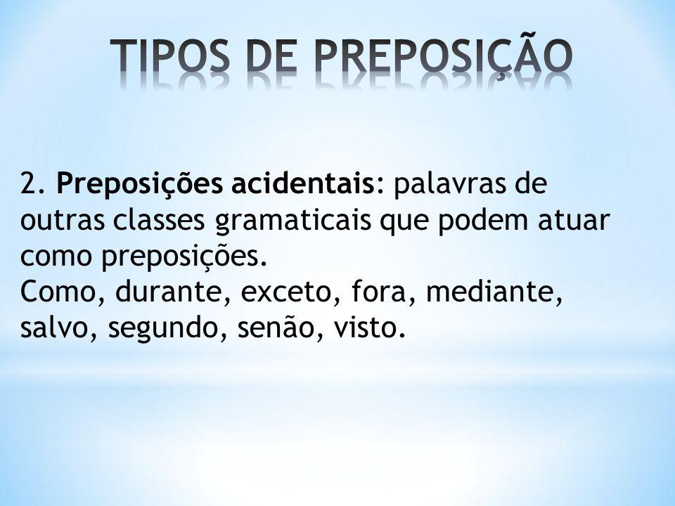 TIPOS DE PREPOSIÇÃO 2. Preposições acidentais: palavras de outras classes gramaticais que podem atuar como preposições.
