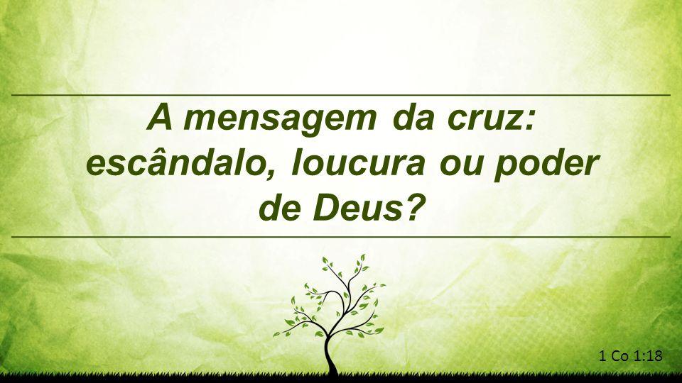 A mensagem da cruz: escândalo, loucura ou poder de Deus