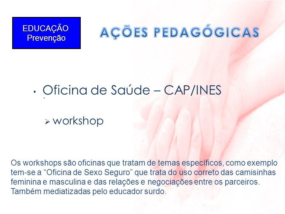 AÇÕES PEDAGÓGICAS EDUCAÇÃO Prevenção Oficina de Saúde – CAP/INES .