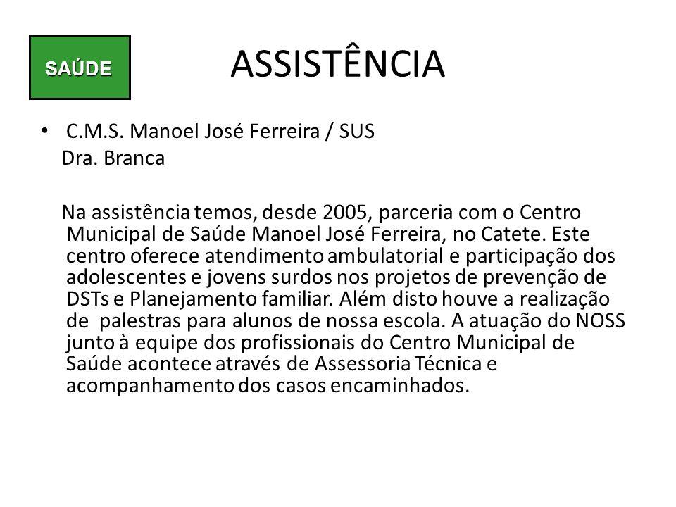 ASSISTÊNCIA C.M.S. Manoel José Ferreira / SUS Dra. Branca